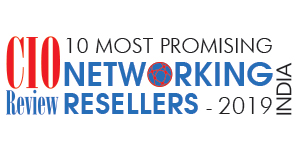 10 Most Promising Networking Resellers - 2019