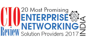 20 Most Promising Enterprise Networking So­lution Providers - 2017