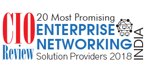 20 Most Promising Enterprise Networking Solution Providers - 2018